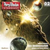 Stardust 02: Das Amöbenschiff - Perry Rhodan Miniserie