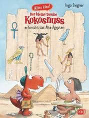 Alles klar! Der kleine Drache Kokosnuss erforscht das Alte Ägypten - Mit zahlreichen Sach- und Kokosnuss-Illustrationen