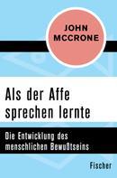 John McCrone: Als der Affe sprechen lernte