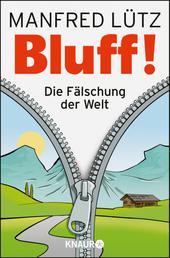 BLUFF! - Die Fälschung der Welt