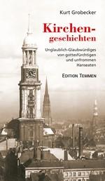 Kirchengeschichten - Unglaublich-Glaubwürdiges von gottesfürchtigen und unfrommen Hanseaten