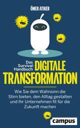 Das Survival-Handbuch digitale Transformation - Wie Sie dem Wahnsinn die Stirn bieten, den Alltag gestalten und Ihr Unternehmen fit für die Zukunft machen, plus EBook inside (ePub, mobi oder pdf)