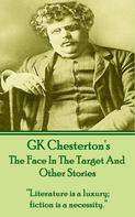 Gilbert Keith Chesterton: The Face In The Target And Other Stories