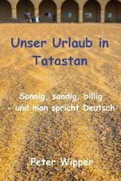 Unser Urlaub in Tatastan - Sonnig, sandig, billig - und man spricht Deutsch!