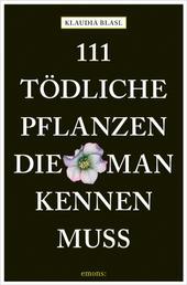 111 tödliche Pflanzen, die man kennen muss - Ratgeber