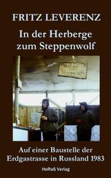 In der Herberge zum Steppenwolf - Auf einer Baustelle der Erdgastrasse in Russland 1983