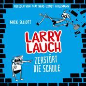 Larry Lauch zerstört die Schule - Willkommen in der übelsten Klasse aller Zeiten!