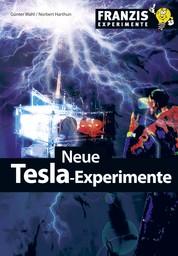 Neue Tesla-Experimente - Praktische Anwendungen mit erstaunlichen Möglichkeiten