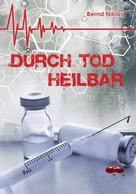 Bernd Niklas: Durch Tod heilbar