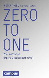 Zero to One - Wie Innovation unsere Gesellschaft rettet