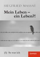 Siegfried Massat: Mein Leben – ein Leben?! (1). So war ich