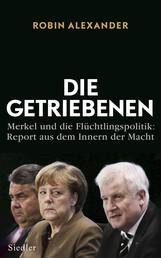 Die Getriebenen - Merkel und die Flüchtlingspolitik: Report aus dem Innern der Macht