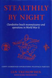 Stealthily by Night - COPP (Combined Operations Pilotage Parties) - Clandestine Beach Reconnaissance And Operations In World War II