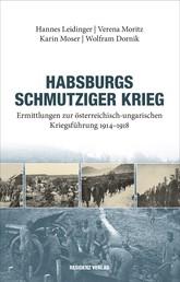 Habsburgs schmutziger Krieg - Ermittlungen der österreichisch - ungarischen Kriegsführung 1914 - 1918