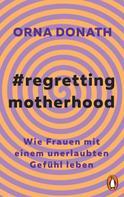 Orna Donath: Regretting Motherhood ★★★★