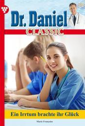 Dr. Daniel Classic 18 – Arztroman - Ein Irrtum brachte ihr Glück