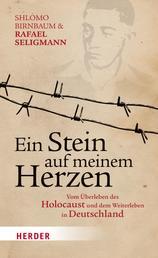 Ein Stein auf meinem Herzen - Vom Überleben des Holocaust und dem Weiterleben in Deutschland