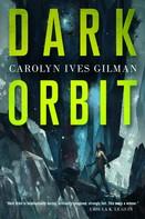 Carolyn Ives Gilman: Dark Orbit