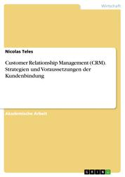 Customer Relationship Management (CRM). Strategien und Voraussetzungen der Kundenbindung