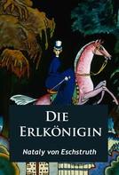 Nataly von Eschstruth: Die Erlkönigin - historischer Roman