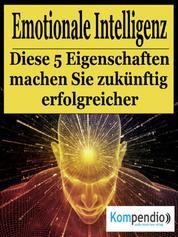 Emotionale Intelligenz - Diese fünf Eigenschaften machen Sie zukünftig erfolgreicher