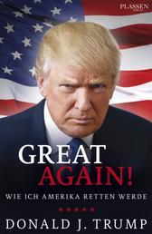 Donald J. Trump: Great again! - Wie ich Amerika retten werde