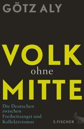 Volk ohne Mitte - Die Deutschen zwischen Freiheitsangst und Kollektivismus