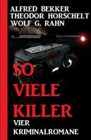 Alfred Bekker: So viele Killer: Vier Kriminalromane