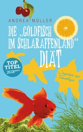 """Die """"Goldfisch im Schlaraffenland"""" Diät - Wegweiser zur Traumfigur für Vielbeschäftigte"""
