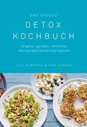Das große Detox Kochbuch - Entgiften, genießen, wohlfühlen. Das neue gesunde Genussprogramm