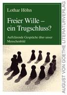 Lothar Höhn: Freier Wille - ein Trugschluss?