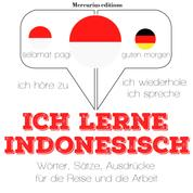 Ich lerne Indonesisch - Ich höre zu, ich wiederhole, ich spreche : Sprachmethode