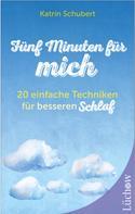 Katrin Schubert: Fünf Minuten für mich - 20 einfache Techniken für besseren Schlaf