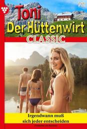 Toni der Hüttenwirt Classic 72 – Heimatroman - Irgendwann muss sich jeder entscheiden