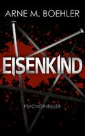 Arne M. Boehler: Eisenkind - Psychothriller ★★★★