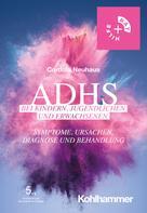Cordula Neuhaus: ADHS bei Kindern, Jugendlichen und Erwachsenen