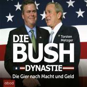 Die Bush Dynastie - Die Gier nach Macht und Geld
