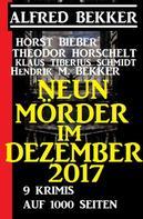 Alfred Bekker: Neun Mörder im Dezember 2017 - 9 Krimis auf 1000 Seiten