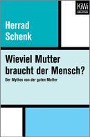 Herrad Schenk: Wieviel Mutter braucht der Mensch?