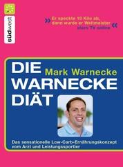 Die Warnecke Diät - Das sensationelle Low-Carb-Ernährungskonzept vom Arzt und Spitzensportler