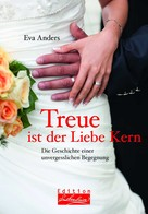 Eva Anders: Treue ist der Liebe Kern ★★★★