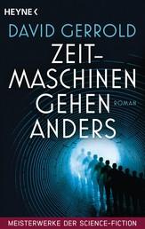 Zeitmaschinen gehen anders - Meisterwerke der Science Fiction - Roman