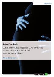 """Zum Erziehungsratgeber """"Die deutsche Mutter und ihr erstes Kind"""" von Johanna Haarer"""