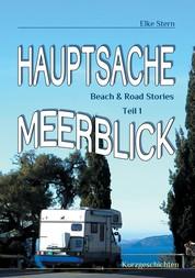 Hauptsache Meerblick - Beach & Road Stories Teil 1