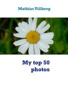 Mathias Tillberg: My top 50 photos