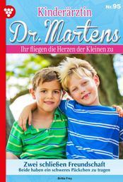 Kinderärztin Dr. Martens 95 – Arztroman - Zwei schließen Freundschaft