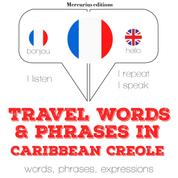 """Travel words and phrases in Caribbean Creole - """"Listen, Repeat, Speak"""" language learning course"""