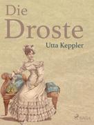 Utta Keppler: Die Droste - Biografie von Annette von Droste-Hülshoff