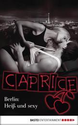Berlin: Heiß und sexy - Caprice - Erotikserie