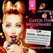 """Millionenerbe """"Sweet Danny"""" sucht süße Versuchung zwecks zartschmelzender Fusion - Catch the Millionaire, Band 2 (Ungekürzt)"""